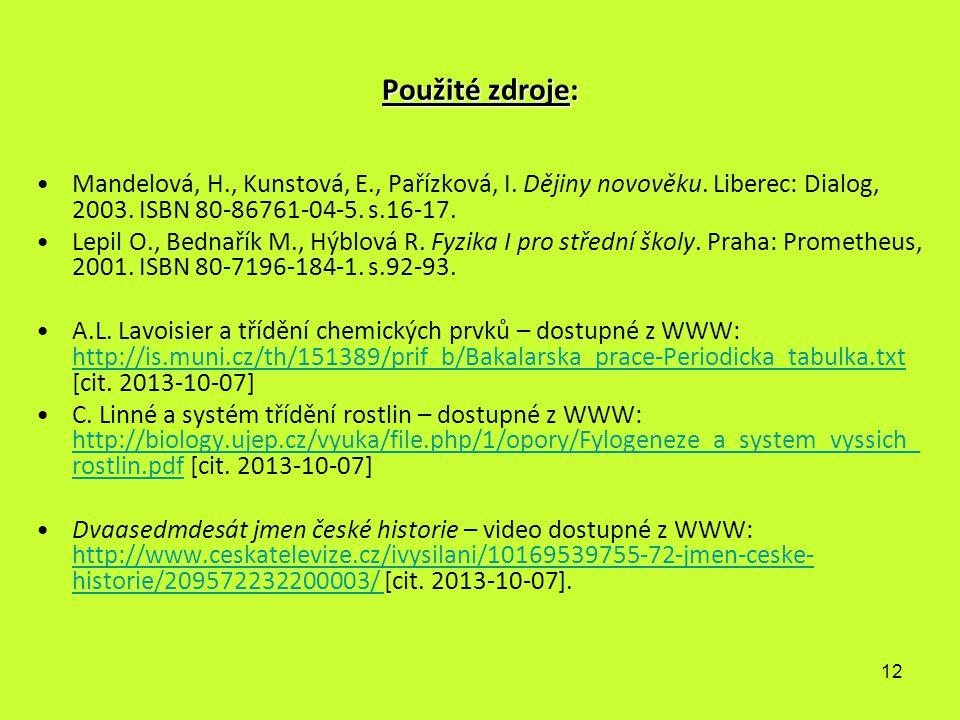 12 Použité zdroje: Mandelová, H., Kunstová, E., Pařízková, I. Dějiny novověku. Liberec: Dialog, 2003. ISBN 80-86761-04-5. s.16-17. Lepil O., Bednařík