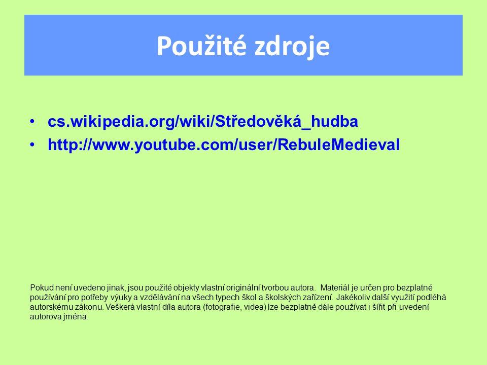 Použité zdroje cs.wikipedia.org/wiki/Středověká_hudba http://www.youtube.com/user/RebuleMedieval Pokud není uvedeno jinak, jsou použité objekty vlastn