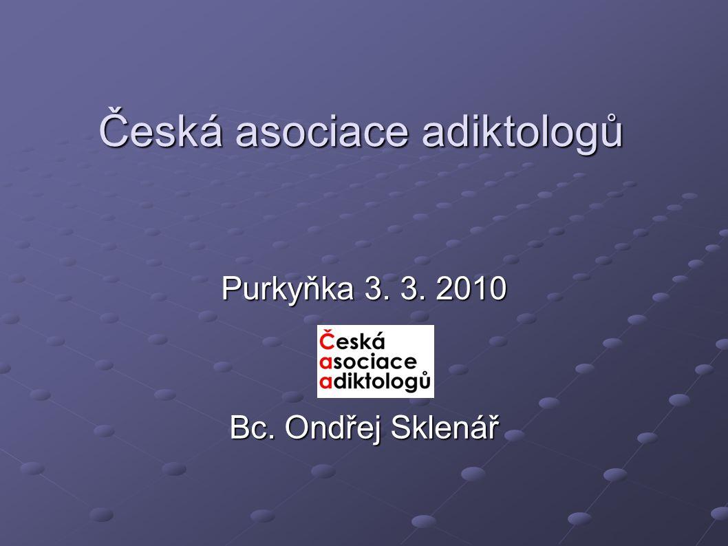 Česká asociace adiktologů Purkyňka 3. 3. 2010 Bc. Ondřej Sklenář