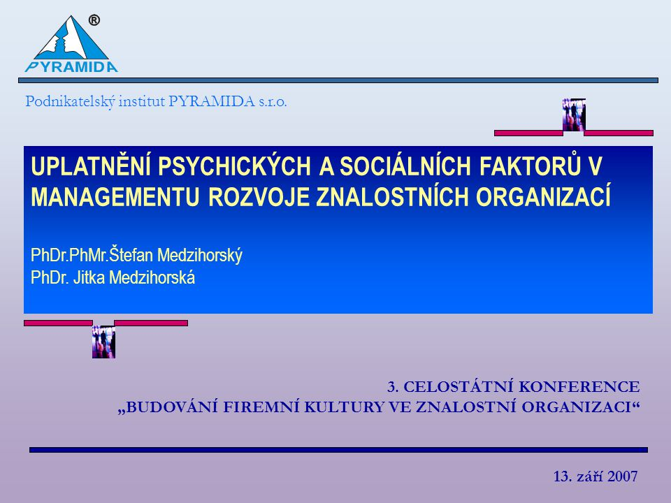 """3. CELOSTÁTNÍ KONFERENCE """"BUDOVÁNÍ FIREMNÍ KULTURY VE ZNALOSTNÍ ORGANIZACI"""" UPLATNĚNÍ PSYCHICKÝCH A SOCIÁLNÍCH FAKTORŮ V MANAGEMENTU ROZVOJE ZNALOSTNÍ"""