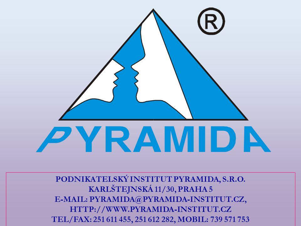 PODNIKATELSKÝ INSTITUT PYRAMIDA, S.R.O. KARLŠTEJNSKÁ 11/30, PRAHA 5 E-MAIL: PYRAMIDA@PYRAMIDA-INSTITUT.CZ, HTTP://WWW.PYRAMIDA-INSTITUT.CZ TEL/FAX: 25