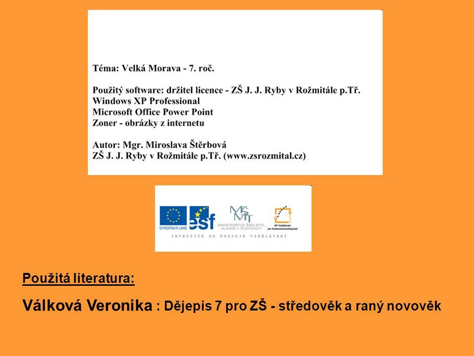 Použitá literatura: Válková Veronika : Dějepis 7 pro ZŠ - středověk a raný novověk