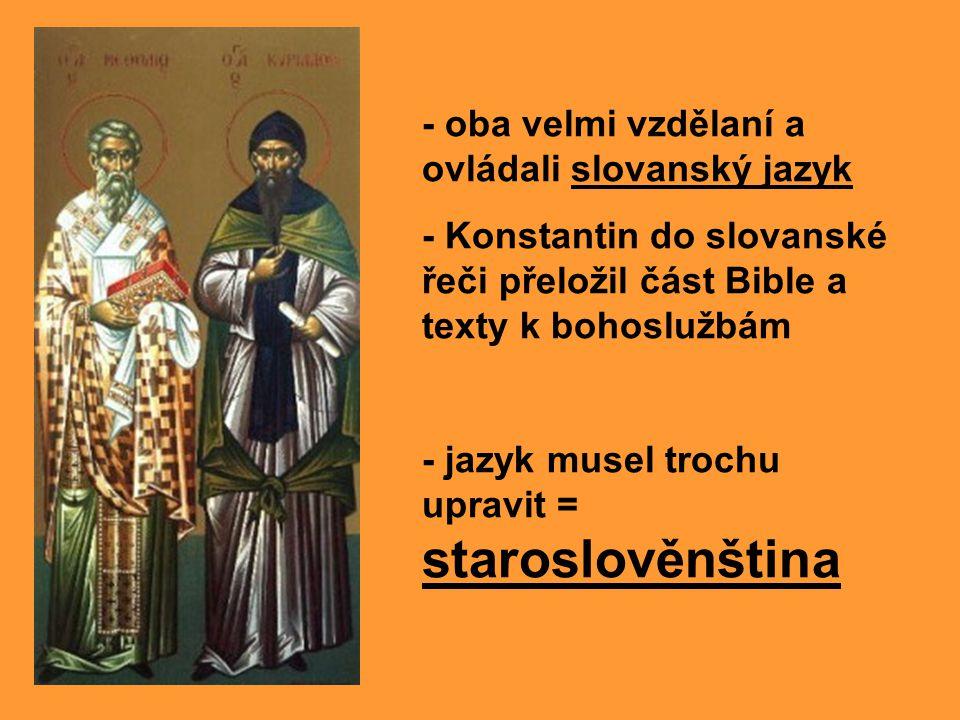 - oba velmi vzdělaní a ovládali slovanský jazyk - Konstantin do slovanské řeči přeložil část Bible a texty k bohoslužbám - jazyk musel trochu upravit