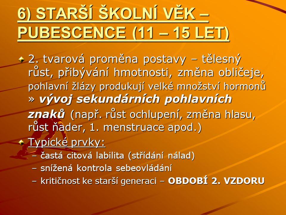 6) STARŠÍ ŠKOLNÍ VĚK – PUBESCENCE (11 – 15 LET) 2.