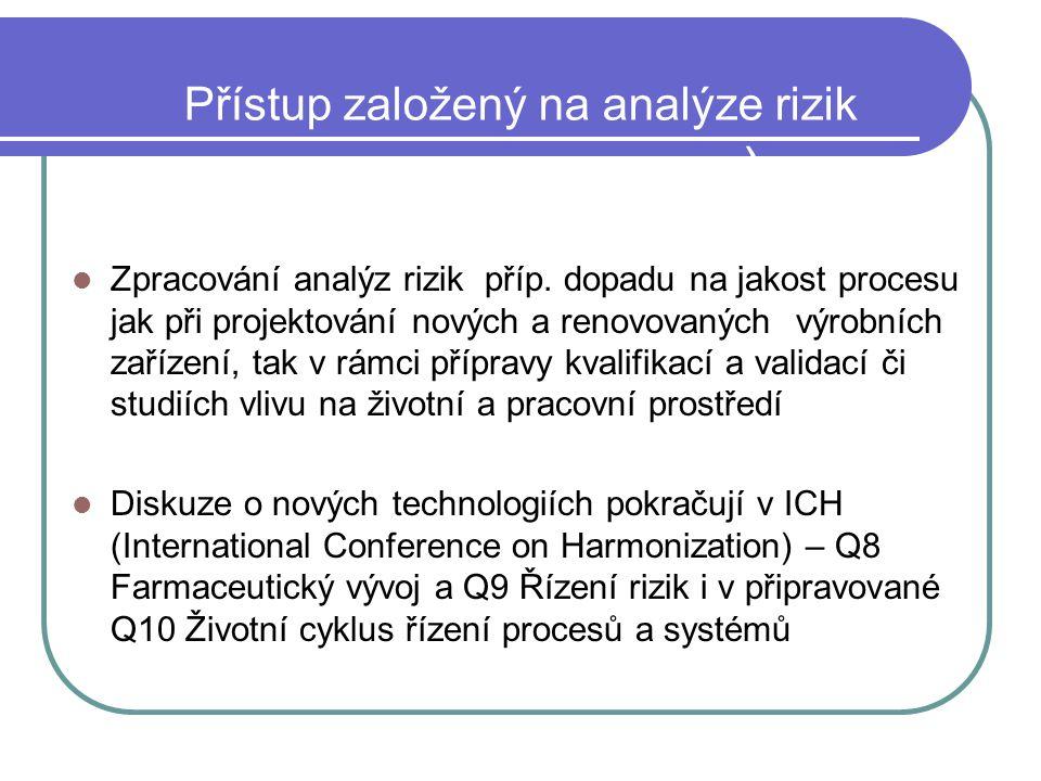 Přístup založený na analýze rizik (Risk Based Approach ) Zpracování analýz rizik příp. dopadu na jakost procesu jak při projektování nových a renovova