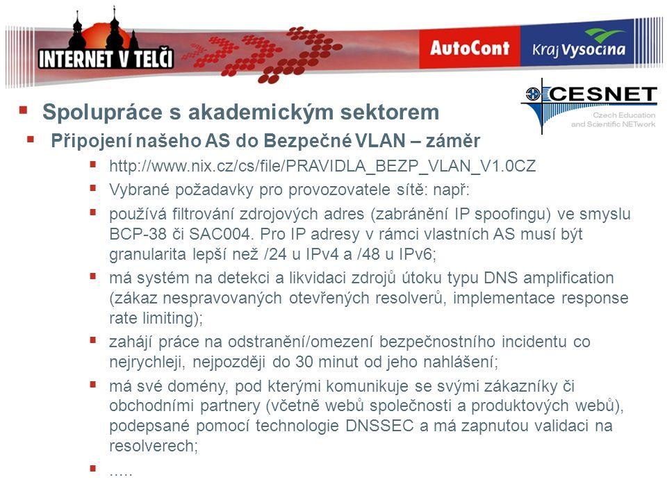  Spolupráce s akademickým sektorem  Připojení našeho AS do Bezpečné VLAN – záměr  http://www.nix.cz/cs/file/PRAVIDLA_BEZP_VLAN_V1.0CZ  Vybrané pož