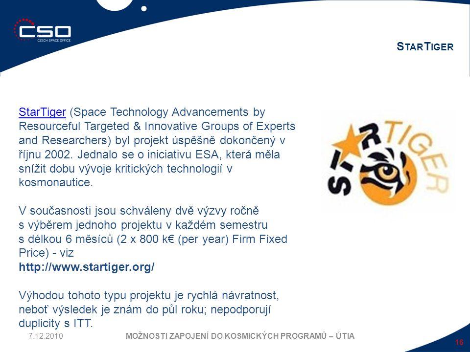 16 S TAR T IGER MOŽNOSTI ZAPOJENÍ DO KOSMICKÝCH PROGRAMŮ – ÚTIA StarTigerStarTiger (Space Technology Advancements by Resourceful Targeted & Innovative