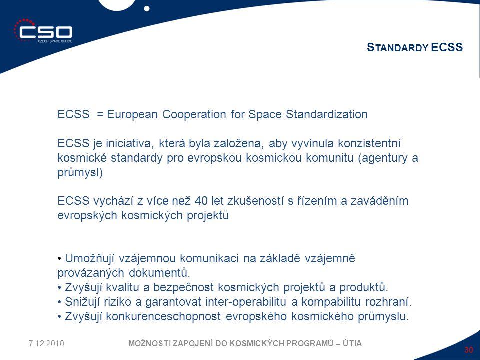 30 S TANDARDY ECSS MOŽNOSTI ZAPOJENÍ DO KOSMICKÝCH PROGRAMŮ – ÚTIA ECSS = European Cooperation for Space Standardization ECSS je iniciativa, která byl