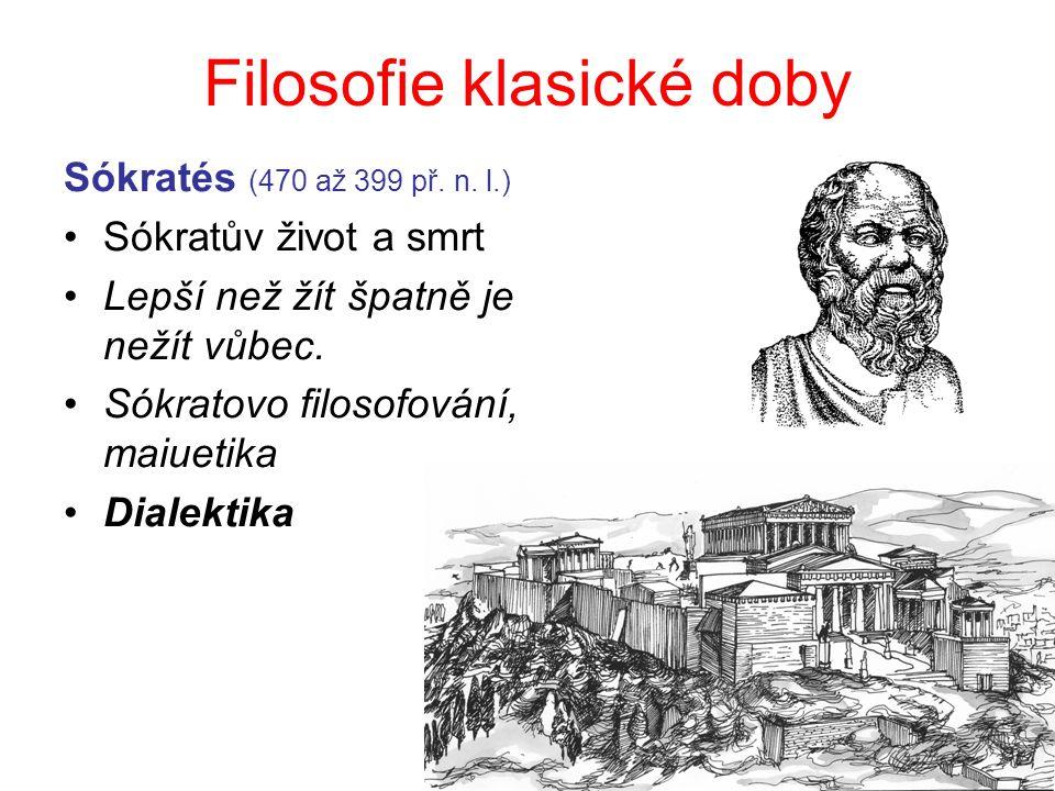 1 Filosofie klasické doby Sókratés (470 až 399 př. n. l.) Sókratův život a smrt Lepší než žít špatně je nežít vůbec. Sókratovo filosofování, maiuetika