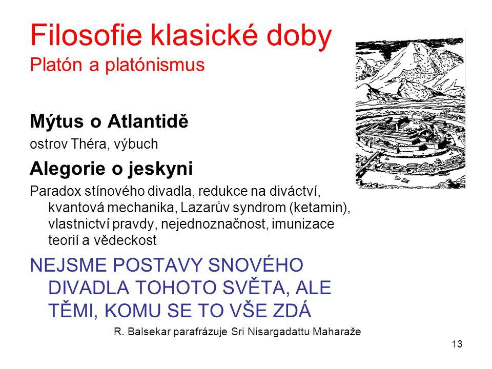 13 Filosofie klasické doby Platón a platónismus Mýtus o Atlantidě ostrov Théra, výbuch Alegorie o jeskyni Paradox stínového divadla, redukce na diváct