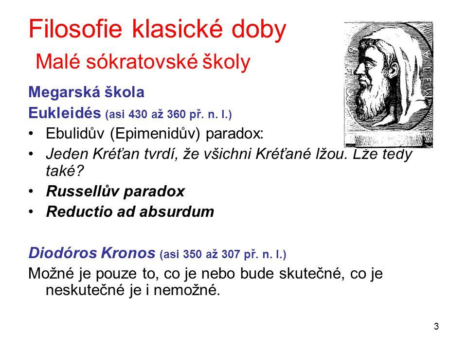 3 Filosofie klasické doby Malé sókratovské školy Megarská škola Eukleidés (asi 430 až 360 př. n. l.) Ebulidův (Epimenidův) paradox: Jeden Kréťan tvrdí