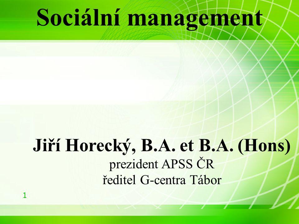 1 Sociální management Jiří Horecký, B.A. et B.A. (Hons) prezident APSS ČR ředitel G-centra Tábor