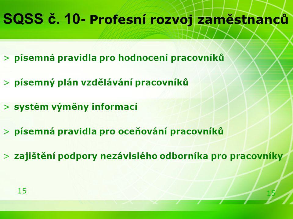 15 SQSS č. 10- Profesní rozvoj zaměstnanců >písemná pravidla pro hodnocení pracovníků >písemný plán vzdělávání pracovníků >systém výměny informací >pí