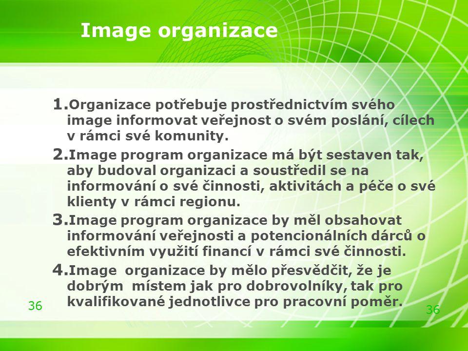 36 Image organizace 1. Organizace potřebuje prostřednictvím svého image informovat veřejnost o svém poslání, cílech v rámci své komunity. 2. Image pro