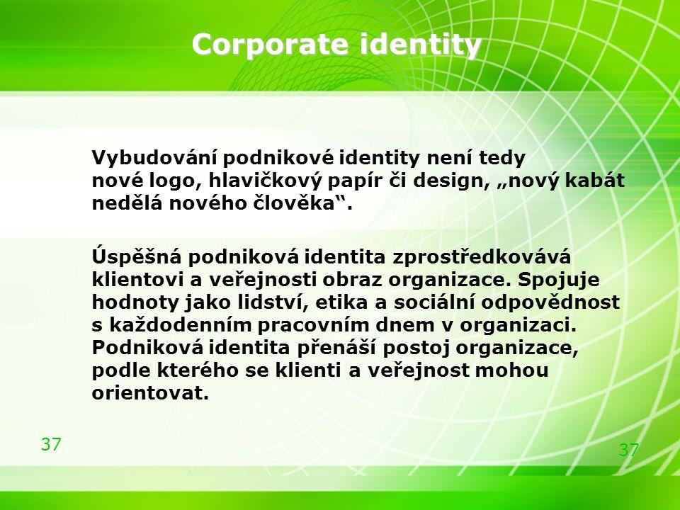 """37 Corporate identity Corporate identity Vybudování podnikové identity není tedy nové logo, hlavičkový papír či design, """"nový kabát nedělá nového člov"""