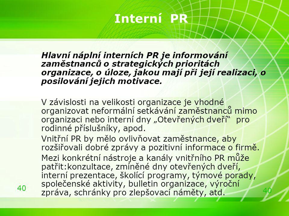 40 Interní PR Hlavní náplní interních PR je informování zaměstnanců o strategických prioritách organizace, o úloze, jakou mají při její realizaci, o p