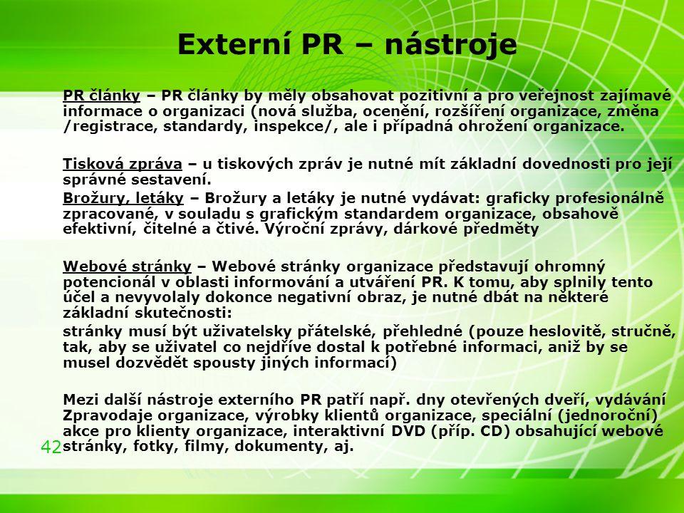 42 Externí PR – nástroje PR články – PR články by měly obsahovat pozitivní a pro veřejnost zajímavé informace o organizaci (nová služba, ocenění, rozš