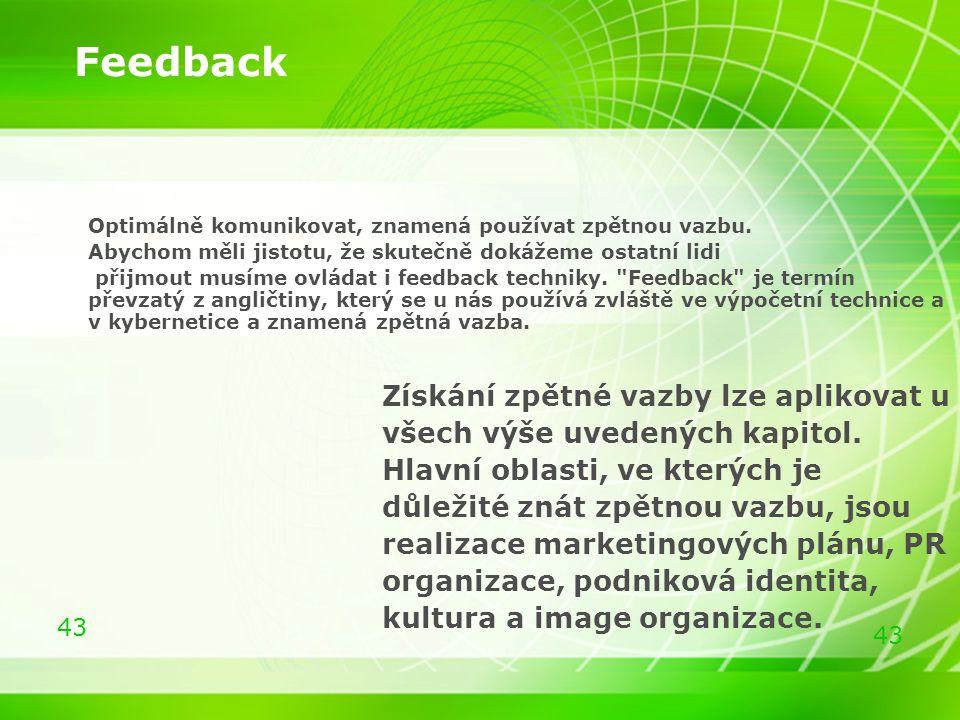 43 Feedback Optimálně komunikovat, znamená používat zpětnou vazbu. Abychom měli jistotu, že skutečně dokážeme ostatní lidi přijmout musíme ovládat i f
