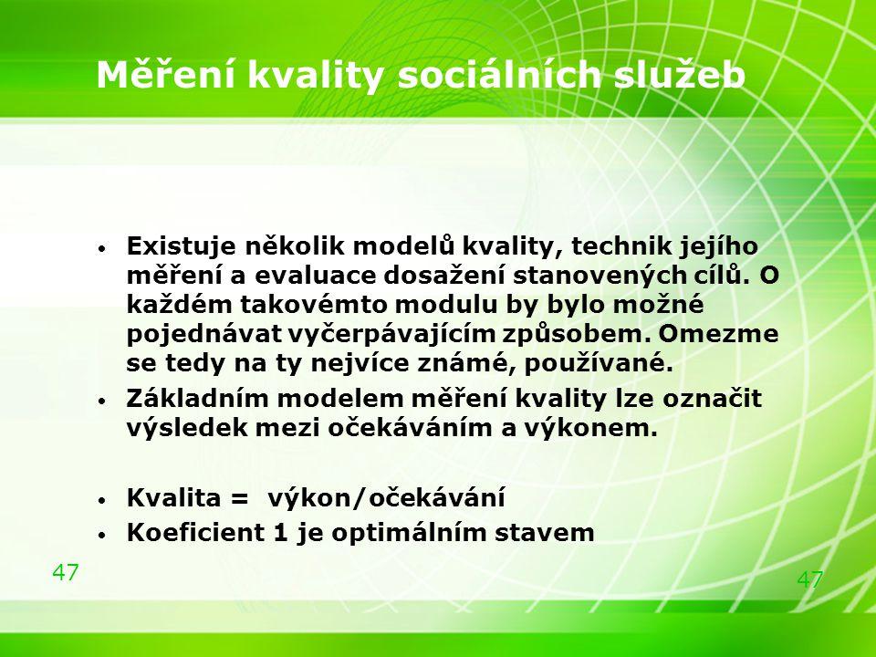 47 Měření kvality sociálních služeb Existuje několik modelů kvality, technik jejího měření a evaluace dosažení stanovených cílů. O každém takovémto mo