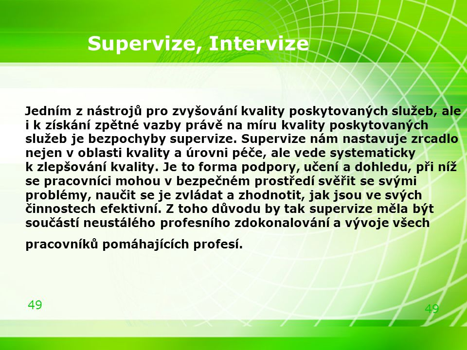 49 Supervize, Intervize Jedním z nástrojů pro zvyšování kvality poskytovaných služeb, ale i k získání zpětné vazby právě na míru kvality poskytovaných