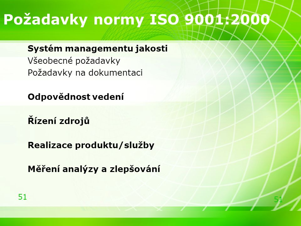 51 Požadavky normy ISO 9001:2000 Systém managementu jakosti Všeobecné požadavky Požadavky na dokumentaci Odpovědnost vedení Řízení zdrojů Realizace pr