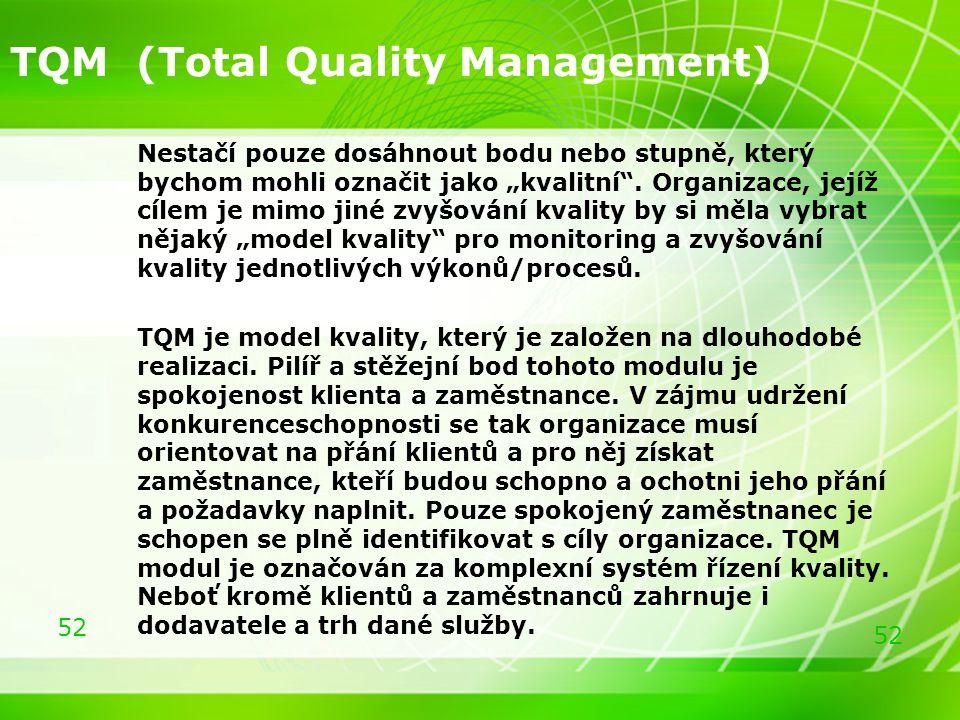 """52 TQM (Total Quality Management) Nestačí pouze dosáhnout bodu nebo stupně, který bychom mohli označit jako """"kvalitní"""". Organizace, jejíž cílem je mim"""