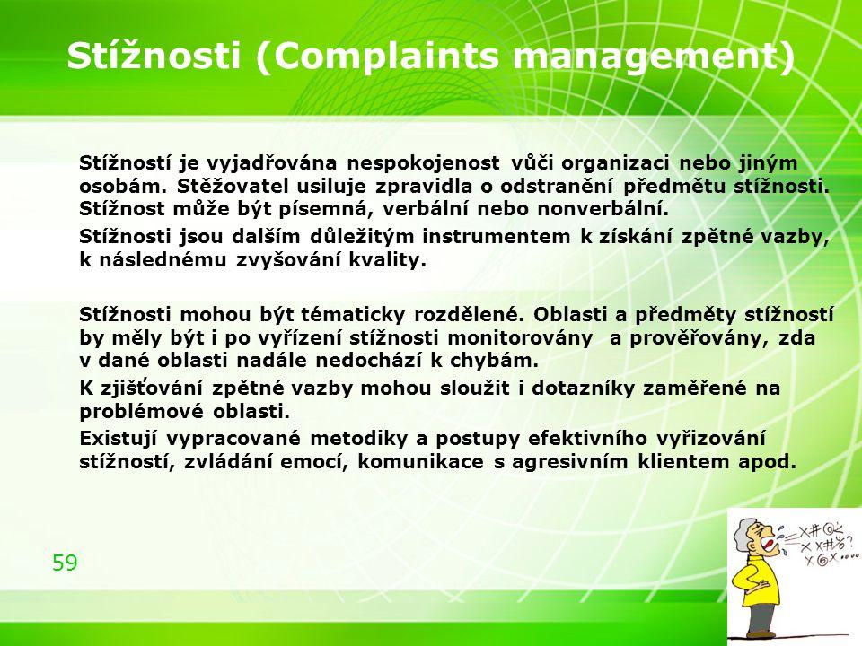 59 Stížnosti (Complaints management) Stížností je vyjadřována nespokojenost vůči organizaci nebo jiným osobám. Stěžovatel usiluje zpravidla o odstraně