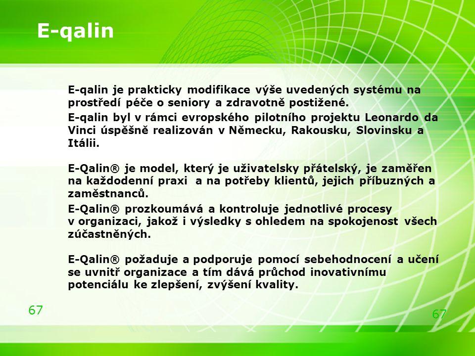 67 E-qalin E-qalin je prakticky modifikace výše uvedených systému na prostředí péče o seniory a zdravotně postižené. E-qalin byl v rámci evropského pi