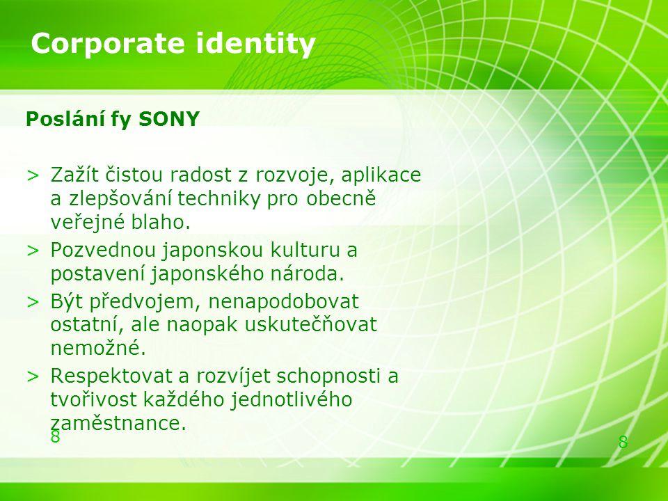 8 8 Corporate identity Poslání fy SONY >Zažít čistou radost z rozvoje, aplikace a zlepšování techniky pro obecně veřejné blaho. >Pozvednou japonskou k