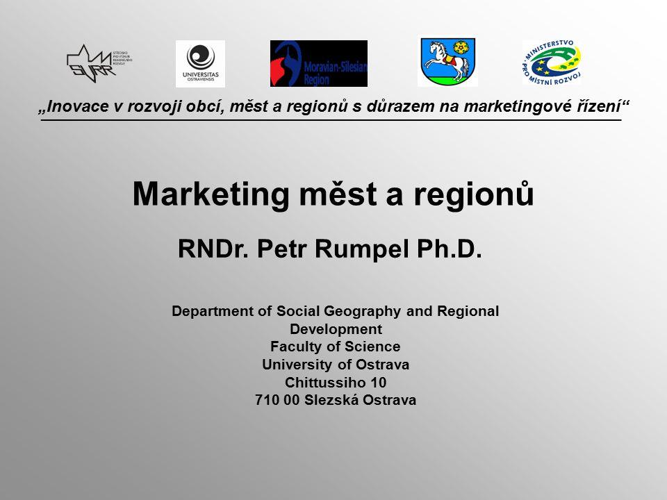 """""""Inovace v rozvoji obcí, měst a regionů s důrazem na marketingové řízení Marketing měst a regionů RNDr."""