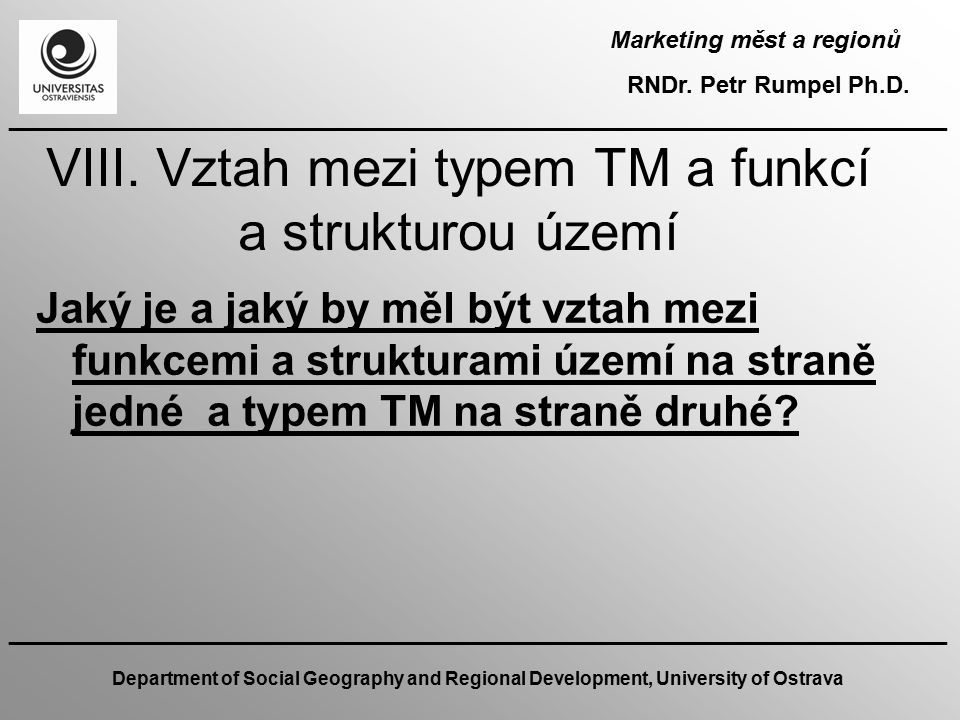 Marketing měst a regionů RNDr. Petr Rumpel Ph.D. _______________________________________________________________ Department of Social Geography and Re