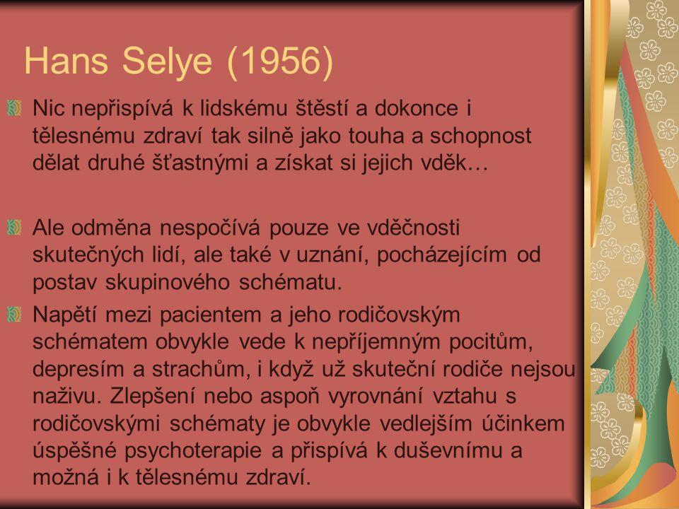 Hans Selye (1956) Nic nepřispívá k lidskému štěstí a dokonce i tělesnému zdraví tak silně jako touha a schopnost dělat druhé šťastnými a získat si jej