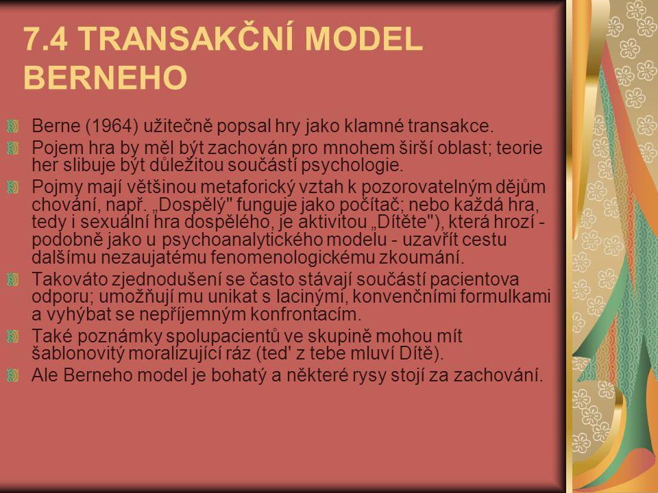7.4 TRANSAKČNÍ MODEL BERNEHO Berne (1964) užitečně popsal hry jako klamné transakce. Pojem hra by měl být zachován pro mnohem širší oblast; teorie her