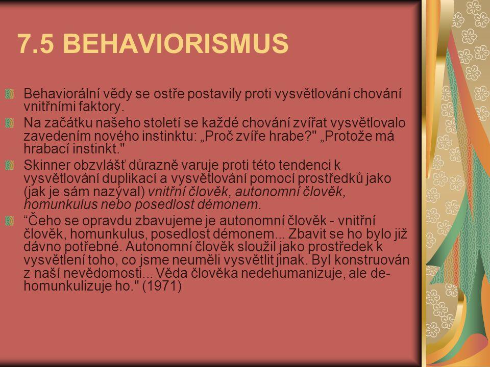 7.5 BEHAVIORISMUS Behaviorální vědy se ostře postavily proti vysvětlování chování vnitřními faktory. Na začátku našeho století se každé chování zvířat