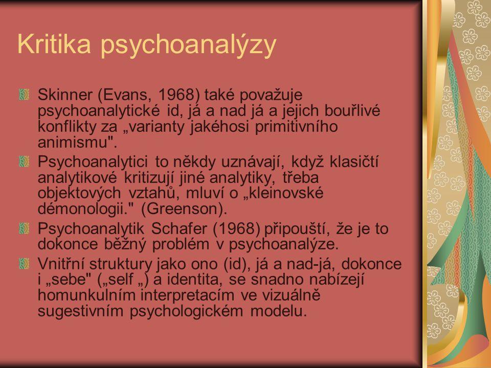 """Kritika psychoanalýzy Skinner (Evans, 1968) také považuje psychoanalytické id, já a nad já a jejich bouřlivé konflikty za """"varianty jakéhosi primitivn"""