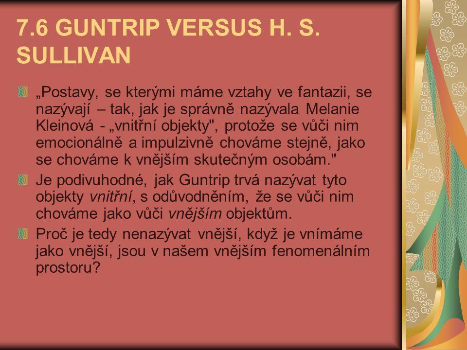 """7.6 GUNTRIP VERSUS H. S. SULLIVAN """"Postavy, se kterými máme vztahy ve fantazii, se nazývají – tak, jak je správně nazývala Melanie Kleinová - """"vnitřní"""