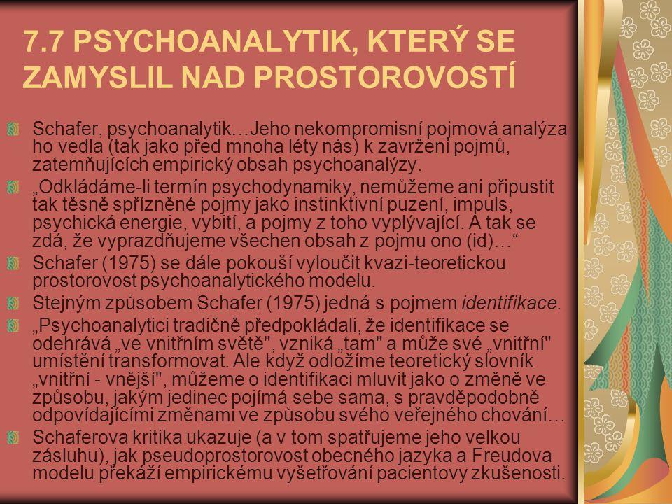 7.7 PSYCHOANALYTIK, KTERÝ SE ZAMYSLIL NAD PROSTOROVOSTÍ Schafer, psychoanalytik…Jeho nekompromisní pojmová analýza ho vedla (tak jako před mnoha léty