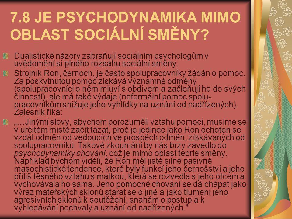 7.8 JE PSYCHODYNAMIKA MIMO OBLAST SOCIÁLNÍ SMĚNY? Dualistické názory zabraňují sociálním psychologům v uvědomění si plného rozsahu sociální směny. Str
