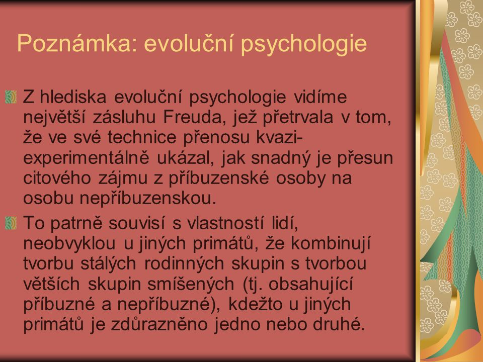 Poznámka: evoluční psychologie Z hlediska evoluční psychologie vidíme největší zásluhu Freuda, jež přetrvala v tom, že ve své technice přenosu kvazi-
