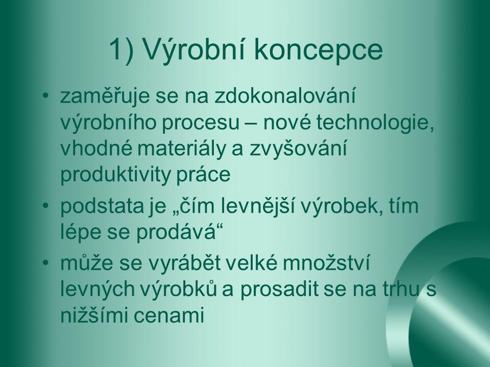 """1) Výrobní koncepce zaměřuje se na zdokonalování výrobního procesu – nové technologie, vhodné materiály a zvyšování produktivity práce podstata je """"čí"""