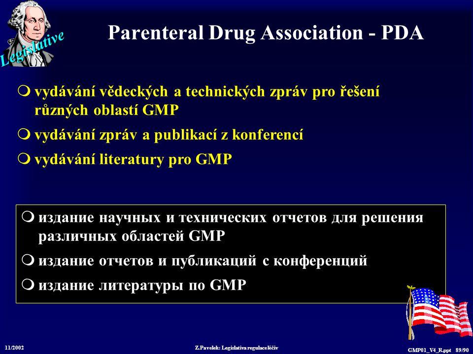 Legislative 11/2002 Z.Pavelek: Legislativa regulace léčiv GMP01_V4_R.ppt 89/90 Parenteral Drug Association - PDA  издание научных и технических отчет