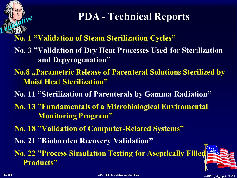 "Legislative 11/2002 Z.Pavelek: Legislativa regulace léčiv GMP01_V4_R.ppt 90/90 PDA - Technical Reports No. 1 ""Validation of Steam Sterilization Cycles"