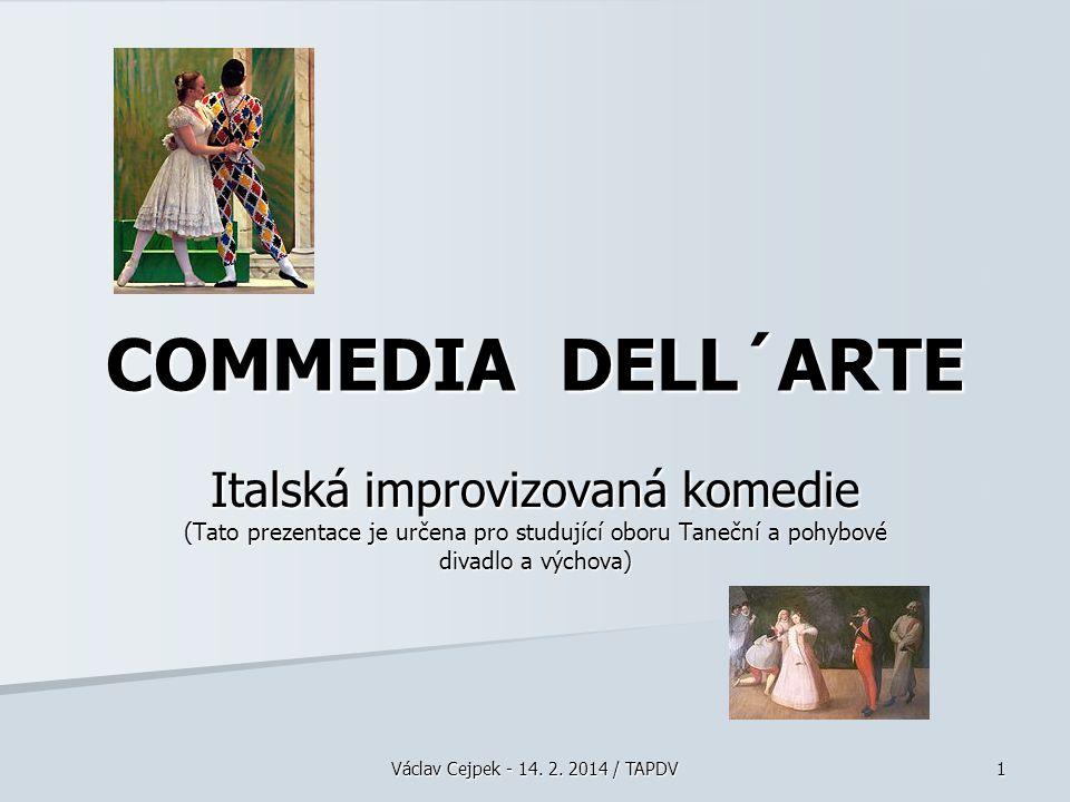 COMMEDIA DELL´ARTE Italská improvizovaná komedie (Tato prezentace je určena pro studující oboru Taneční a pohybové divadlo a výchova) Václav Cejpek - 14.
