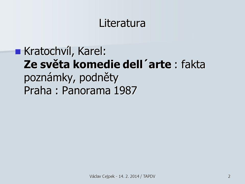 2 Literatura Kratochvíl, Karel: Ze světa komedie dell´arte : fakta poznámky, podněty Praha : Panorama 1987 Kratochvíl, Karel: Ze světa komedie dell´arte : fakta poznámky, podněty Praha : Panorama 1987