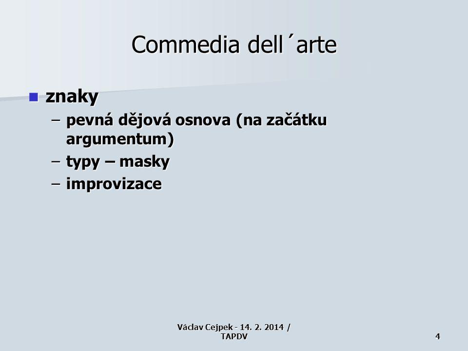 Commedia dell´arte znaky znaky –pevná dějová osnova (na začátku argumentum) –typy – masky –improvizace Václav Cejpek - 14.