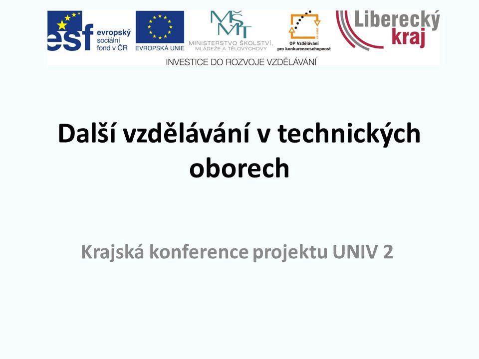 Další vzdělávání v technických oborech Krajská konference projektu UNIV 2