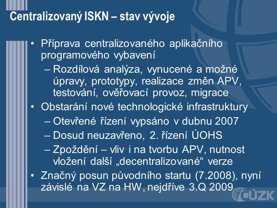 Centralizovaný ISKN – stav vývoje Příprava centralizovaného aplikačního programového vybavení – –Rozdílová analýza, vynucené a možné úpravy, prototypy
