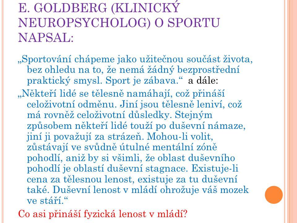 """E. GOLDBERG (KLINICKÝ NEUROPSYCHOLOG) O SPORTU NAPSAL: """"Sportování chápeme jako užitečnou součást života, bez ohledu na to, že nemá žádný bezprostředn"""