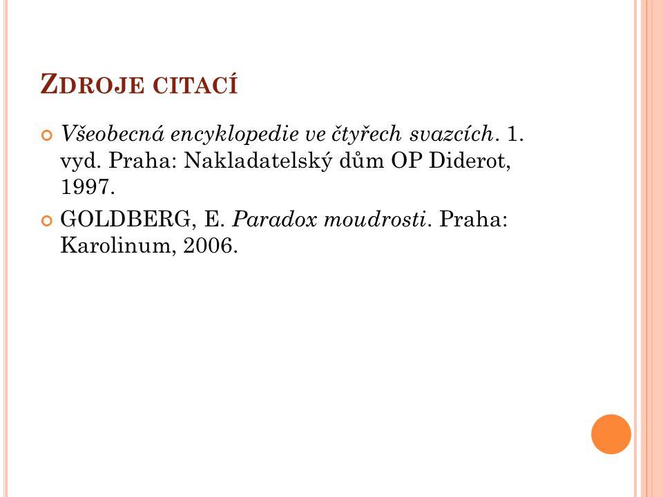 Z DROJE CITACÍ Všeobecná encyklopedie ve čtyřech svazcích. 1. vyd. Praha: Nakladatelský dům OP Diderot, 1997. GOLDBERG, E. Paradox moudrosti. Praha: K