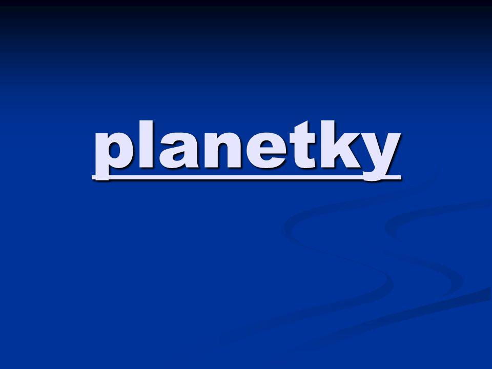 Co jsou to planetky Planetky (asteroidy) jsou shluky skal o velikostech desítek metrů až stovek kilometrů, které obíhají kolem Slunce většinou po drahách podobných planetárním.